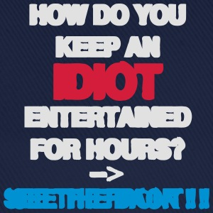How Do You Keep An Idiot Entertained - front T-shirts - Baseballcap