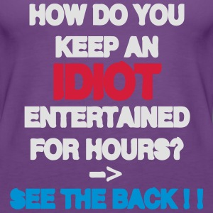How Do You Keep An Idiot Entertained - front T-shirts - Vrouwen Premium tank top