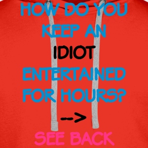 How Do You Keep An Idiot Entertained - front T-shirts - Premiumluvtröja herr