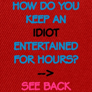 How Do You Keep An Idiot Entertained - front T-shirts - Snapbackkeps