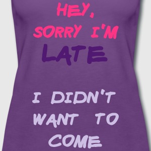 Sorry Im Late I Didnt Want to Come Tee shirts - Débardeur Premium Femme