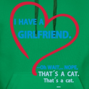 I have a Girlfriend Nope that is a Cat Magliette - Felpa con cappuccio premium da uomo