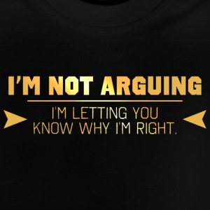 I'm Not Arguing Shirts - Baby T-Shirt