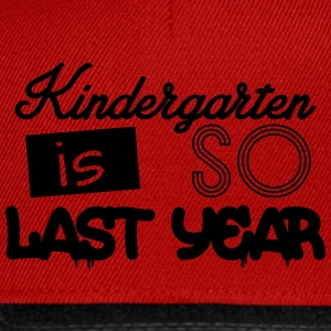 Kindergarten is SO last year Shirts - Snapback Cap