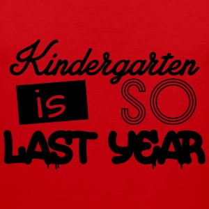 Kindergarten is SO last year Shirts - Men's Premium Tank Top