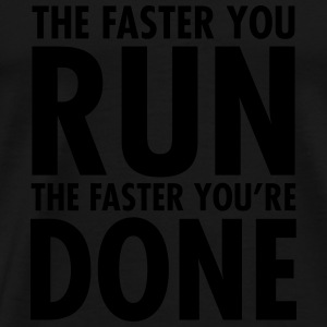 The Faster You Run - The Faster You're Done Topy - Koszulka męska Premium