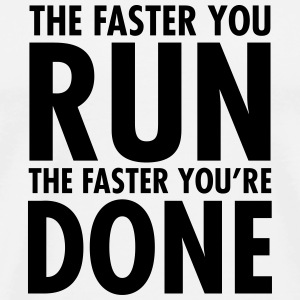 The Faster You Run - The Faster You're Done Canotte - Maglietta Premium da uomo