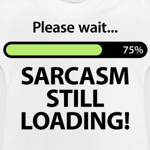 Please wait. Sarcasm Loading ... Hoodies - Baby T-Shirt