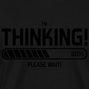 i'm Thinking! Please Wait! Sweat-shirts - T-shirt Premium Homme