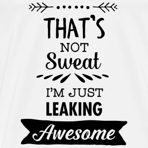That's Not Sweat - I'm Leaking Awesome Vesker & ryggsekker - Premium T-skjorte for menn