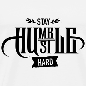 Stay Humble - Hustle Hard Tops - Männer Premium T-Shirt