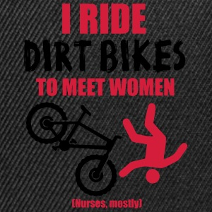 I ride bikes to meet women. Nurses mostly Magliette - Snapback Cap