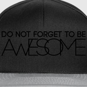 Do not forget to be Awesome T-Shirts - Snapback Cap
