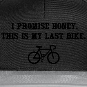 I promise honey. This is my last bike T-shirts - Snapback cap
