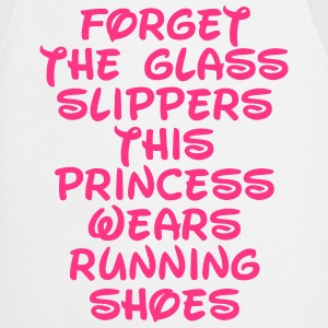 Forget The Glass Slippers  T-Shirts - Cooking Apron