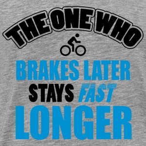 The one who brakes later, stays fast longer Tops - Männer Premium T-Shirt
