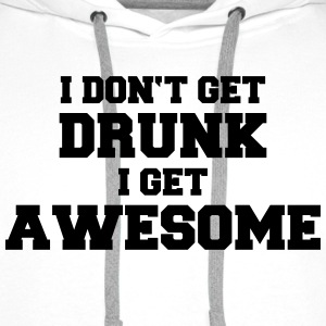 I don't get drunk, I get awesome T-Shirts - Men's Premium Hoodie