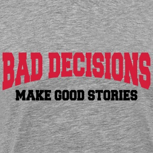 Bad decisions make good stories Hoodies & Sweatshirts - Men's Premium T-Shirt