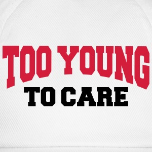 Too young to care Long sleeve shirts - Baseball Cap