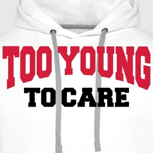 Too young to care T-Shirts - Men's Premium Hoodie