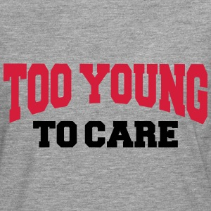 Too young to care Hoodies & Sweatshirts - Men's Premium Longsleeve Shirt