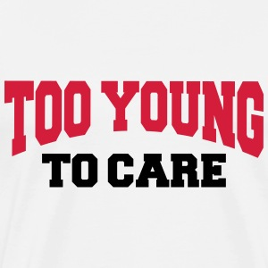 Too young to care Long Sleeve Shirts - Men's Premium T-Shirt