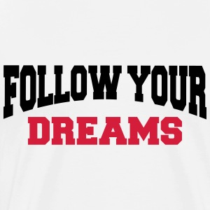 Follow your dreams Langarmshirts - Männer Premium T-Shirt