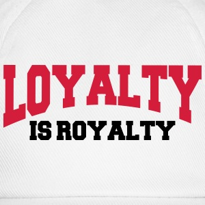 Loyalty is royalty Hoodies & Sweatshirts - Baseball Cap