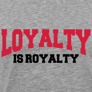 Loyalty is royalty Hoodies & Sweatshirts - Men's Premium T-Shirt