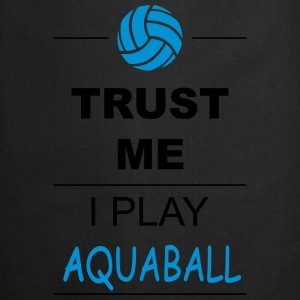 Trust me I play Aquaball Sports wear - Cooking Apron