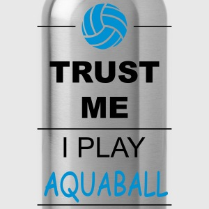 Trust me I play Aquaball Sports wear - Water Bottle