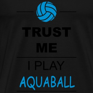 Trust me I play Aquaball Sports wear - Men's Premium T-Shirt