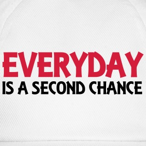 Everyday is a second chance Tee shirts - Casquette classique