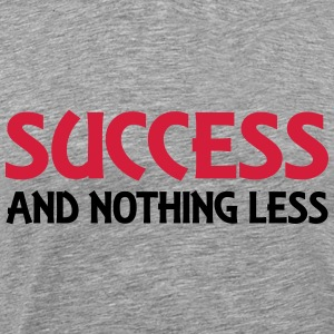 Success and nothing less Sweaters - Mannen Premium T-shirt