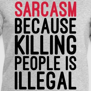 Sarcasm Killing People Illegal  T-Shirts - Men's Sweatshirt by Stanley & Stella