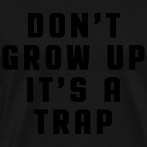 Don't Grow Up Sweat-shirts - T-shirt Premium Homme