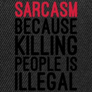 Sarcasm Killing People Illegal  Sweat-shirts - Casquette snapback
