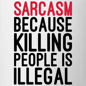 Sarcasm Killing People Illegal  T-shirts - Mok