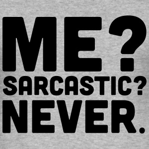 Me? Sarcastic? Hoodies & Sweatshirts - Men's Slim Fit T-Shirt