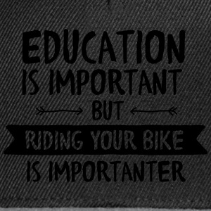 Education Is Important But Riding Your Bike Is... Tröjor - Snapbackkeps