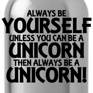 Always be yourself, unless you can be a unicorn T-skjorter - Drikkeflaske
