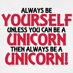 Always be yourself, unless you can be a unicorn Tee shirts - Casquette classique