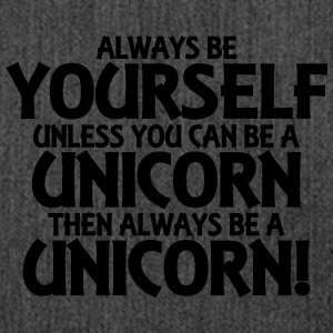 Always be yourself, unless you can be a unicorn Pullover & Hoodies - Schultertasche aus Recycling-Material