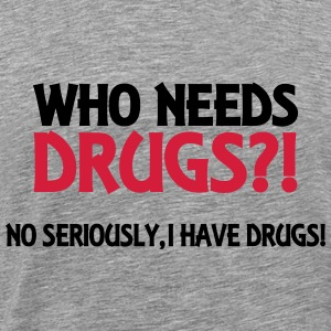 Who needs drugs?! Hoodies & Sweatshirts - Men's Premium T-Shirt