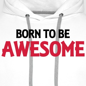 Born to be awesome Langarmshirts - Männer Premium Hoodie