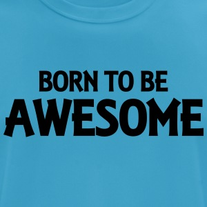 Born to be awesome Tops - Men's Breathable T-Shirt