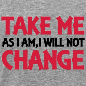 Take me as I am, I will not change Tröjor - Premium-T-shirt herr