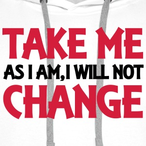 Take me as I am, I will not change T-shirts - Premiumluvtröja herr