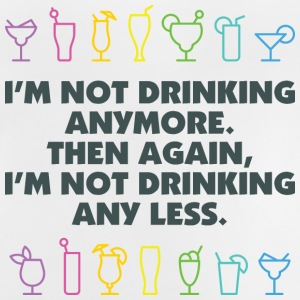Im Not Drinking Anymore. But not any less either. Shirts - Baby T-Shirt