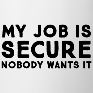 My Job Is Secure - Nobody Wants It Tee shirts - Tasse